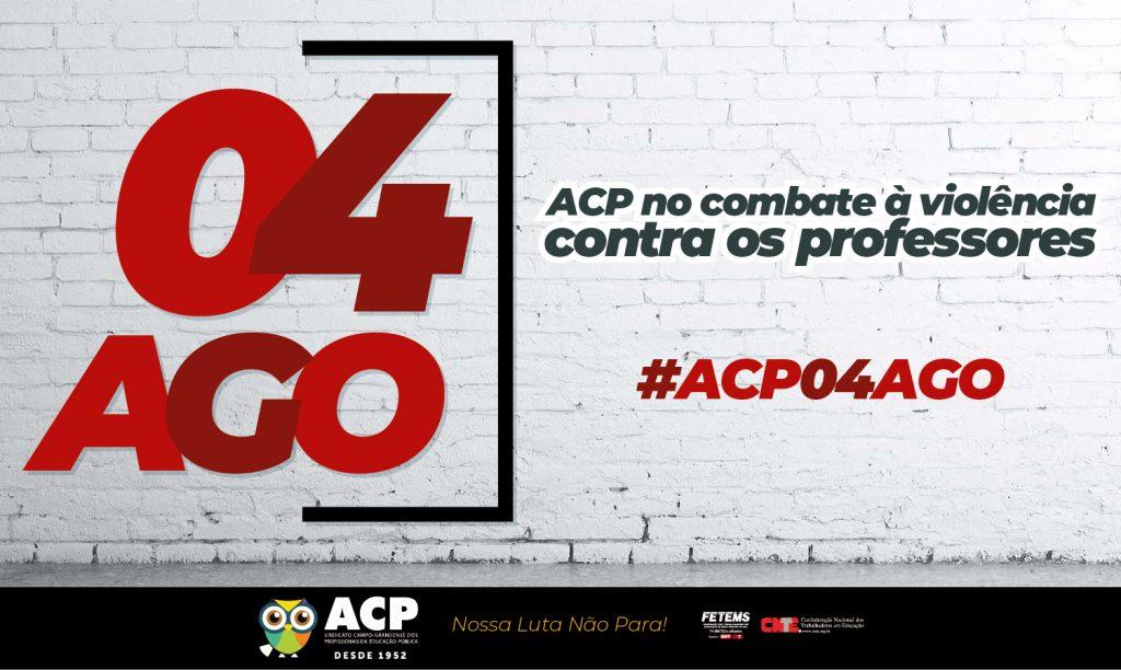 #ACP04AGO – Em um dia que marca a luta da categoria em Campo Grande, ACP lança campanha de combate à violência contra professores