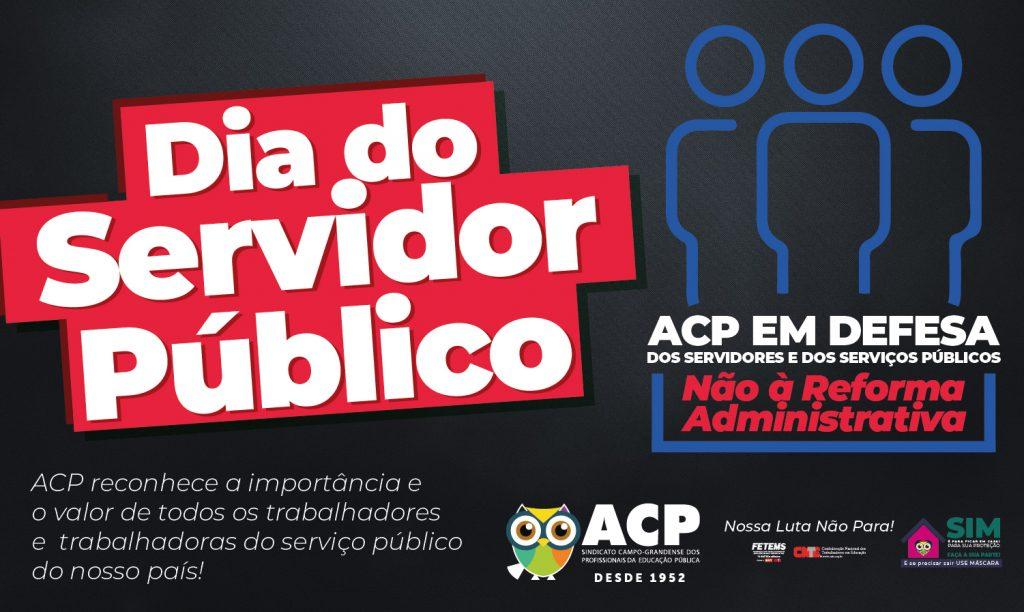 Dia do Servidor Público: ACP parabeniza servidores, alerta sobre prejuízos da Reforma Administrativa e informa as mudanças na carreira do Magistério Estadual